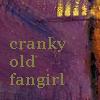 bientot: Cranky Old Fangirl (cranky)