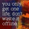 bientot: Don't waste life offline! (OnlyOneLife)