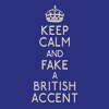 musyc: Text only: Keep calm and fake a British accent (Text: Keep calm and fake)