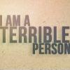 "nilamarthiel: Text icon saying ""I am a terrible person"", which is true. (I am a terrible person)"