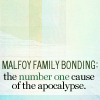 musyc: Text only: Malfoy family bonding: the number one cause of the apocalypse (Text: Malfoy family bonding)