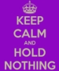 helliongoddess: Icon by DW user helliongoddess (Keep Calm & Hold Nothing)