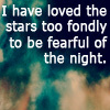 "willow_41z: Black/green/tan impressionistic background; white text, ""I have loved the stars too fondly to be fearful of the night"" (stars)"