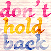 "seeitbloom: text: ""don't hold back"" with each word in a different color on a paper-like texture (don't hold back)"