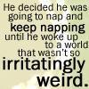 owlmoose: (quote - irritatingly weird)