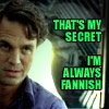baronjanus: Bruce Banner: that's my secret. I'm always fannish. (Marvel - Hulk Bruce fannish)