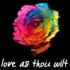 notalwaysweak: Rainbow rose with words 'love as thou wilt' below in white lettering (Default)