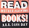 jinian: READ mother fucking BOOKS all damn day (read books)