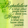 "gwaihiril: Bujold quote: ""Reputation is what other people know about you. Honor is what you know about yourself."" (Honor Bujold)"