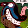 auguris: (my teeth!)