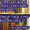 "bookblather: Text: ""There are worse crimes than burning books. One of them is not reading them."" - Ray Bradbury over a bookshelf. (worse crimes than burning books)"