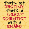 """healingmirth: text: """"that's not destiny, that's a crazy scientist with a snake"""" (snake, sinbad)"""