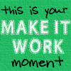 "healingmirth: text: ""this is your 'make it work' moment"" (make it work, runway)"