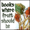 "mirrorshard: A book growing from a tree branch, captioned ""Books where fruit should be"". (Books where fruit should be)"