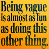 athousandsmiles: Being vague is almost as fun as doing this other thing. (being vague)