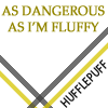 alee_grrl: Text only icon: Hufflepuff: As dangerous as I'm fluffy (dangerous hufflepuff)