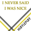 alee_grrl: Text only icon: Hufflepuff: I never said I was nice. (not nice hufflepuff)