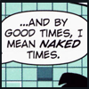"""zing_och: speech bubble saying """"And by good times, I mean *naked* times."""" (good times)"""