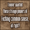 "hokuton_punch: Text icon reading ""I never wanted these strange powers of fucking common sense, all right?"" (kurosagi cds sasayama)"