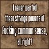 """hokuton_punch: Text icon reading """"I never wanted these strange powers of fucking common sense, all right?"""" (kurosagi cds sasayama)"""