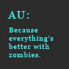 zodiacal_light: AU: Because everything's better with zombies. (AU)