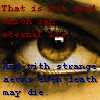 zodiacal_light: That is not dead which can eternal lie; and with strange aeons even death may die. (even death may die)