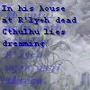 zodiacal_light: In his house at R'lyeh dead Cthulhu lies dreaming... (cthulhu)