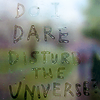 "rainfall: The words ""Do I dare disturb the universe"" written with a fingertip on a foggy windowpane. (dare disturb?)"