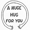 "rainfall: A pair of cartoony arms encircle the words ""A huge hug for you."" (huge hug)"