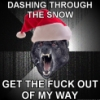 chaobell: DASHING THROUGH THE SNOW, GET THE FUCK OUT OF MY WAY (christmas)