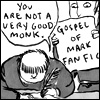 "sophia_sol: black and white drawing of two monks, one holding Gospel of Mark fanfic, the other saying ""You are not a very good monk"" (Biblefic: a very good monk)"