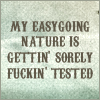 annylli: The text 'My easygoing nature is getting sorely f**king tested' on a green background ([006] My easy going nature...)