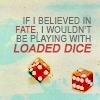 "annylli: Text saying ""If I believed in FATE, I wouldn't be playing with LOADED DICE!"" with two red dice ([012] Loaded dice)"