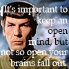 morgynleri: It's important to keep an open mind, but not so open your brains fall out on an image of Spock from the Original Series (mindfallout)