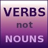 verbs_not_nouns: text: Verbs not Nouns (verbs) (Default)