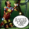 mayhap: Tony Stark on his knees before Doc Ock with text Master, please. I beg you. (please master)