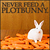 "fic_promptly: Bunny surrounded by carrots; text: ""Never feed a plotbunny"" (Plotbunny) (Default)"