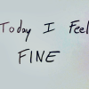 meloukhia: 'Today I feel FINE' scrawled on a paper (Today I feel fine)