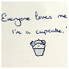 meloukhia: A drawing of a cupcake. 'Everyone loves me, I'm a cupcake' is printed above. (Everyone loves me (cupcake))