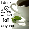 tali_phoenix: Cup of Tea, with text I drink tea so I don't kill anyone. (Tea)