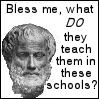 cereta: Aristotle wonders what they teach them in these schools (aristotle)