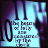 "elaineofshalott: Luminescent blue clock face, hands at midnight, reads ""the hours of folly are measured by the clock"". (hours of folly)"