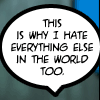 "seasnakes: text: ""This is why I hate everything else in the world too."" (why I hate everything)"