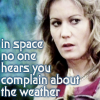 "kerravonsen: Jenna: ""in space no one hears you complain about the weather"" (weather)"