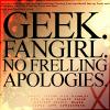 "canaan: ""Geek.  Fangirl.  No frelling apologies."" (geek fangirl)"