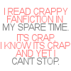 "kohikari: text: ""I read crappy fanfiction in / my spare time. / It's crap, / I know it's crap, / and yet I / can't stop."" (Default)"