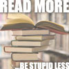 "kohikari: a stack of books with the words ""read more / ...be stupid less"" (brain food)"