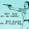 "avendya: ""not gay as in happy; queer as in fuck you"" (Stock - queer)"