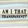 "beachlass: text ""Am I that transparent"" (transparent)"