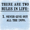 beachlass: Text: There are 2 rules. 1: Never give all the information. 2. (two rules)